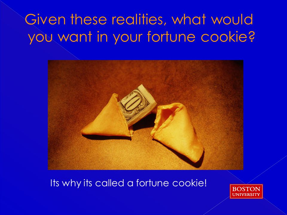 Its why its called a fortune cookie!