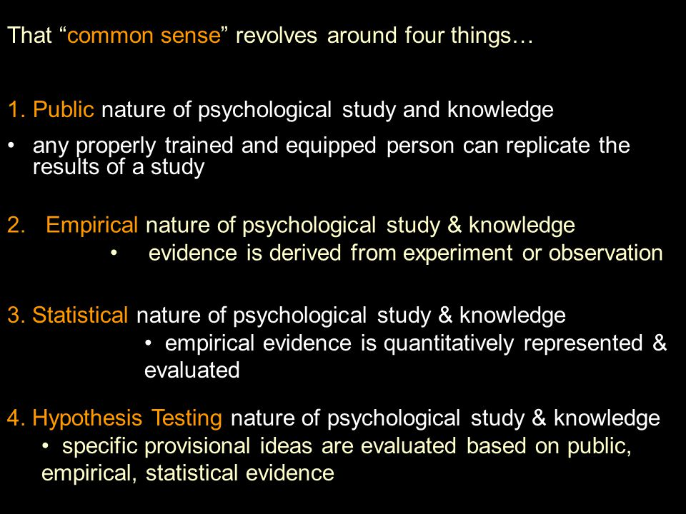 2. Empirical nature of psychological study & knowledge evidence is derived from experiment or observation 3. Statistical nature of psychological study