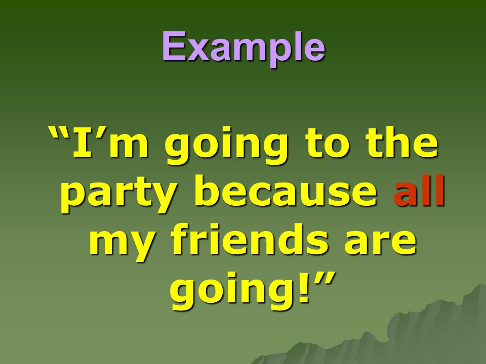 "Example ""I'm going to the party because all my friends are going!"""