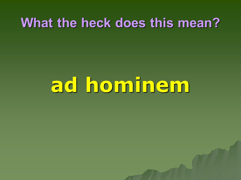 What the heck does this mean? ad hominem