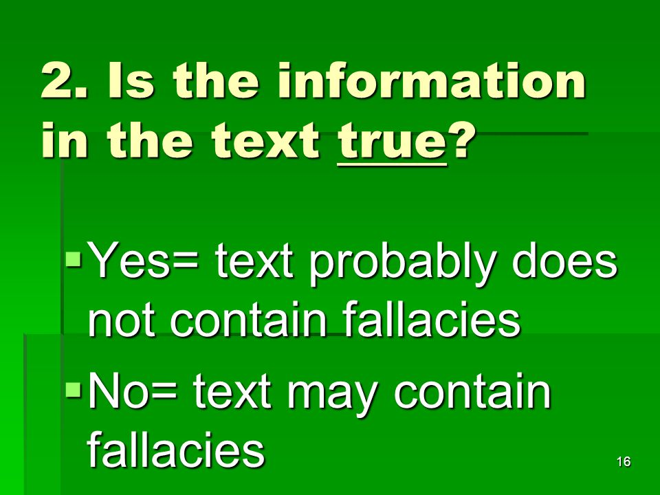 16 2. Is the information in the text true.