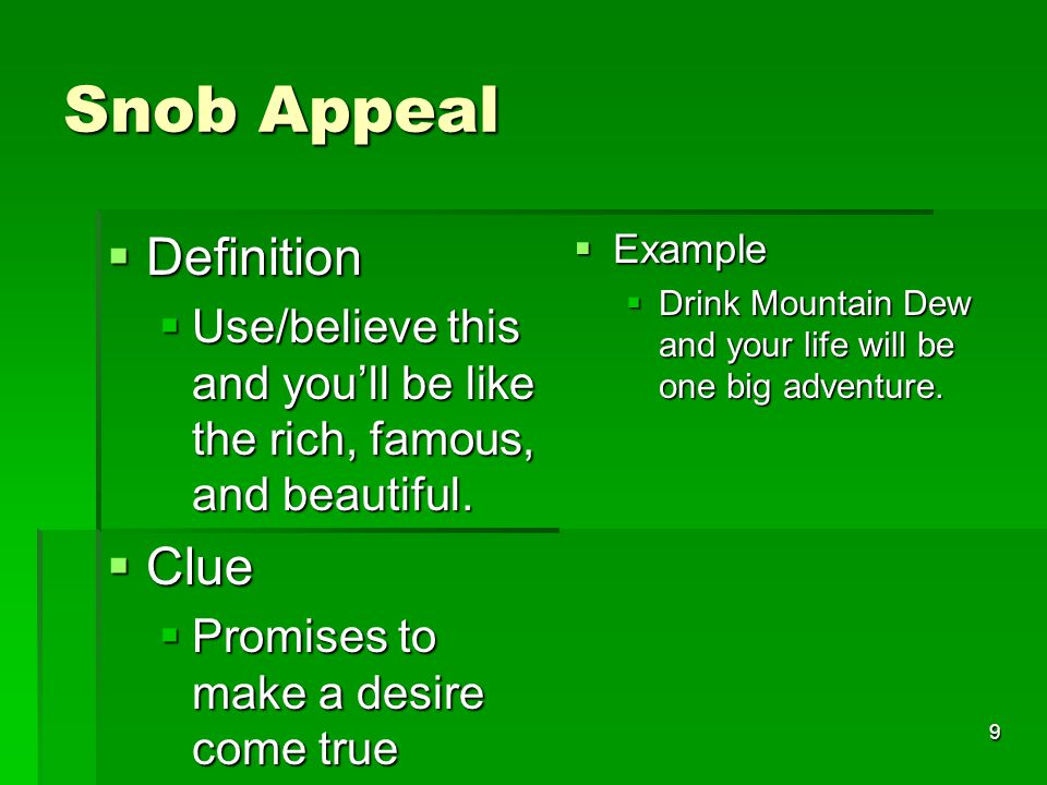 9 Snob Appeal  Definition  Use/believe this and you'll be like the rich, famous, and beautiful.