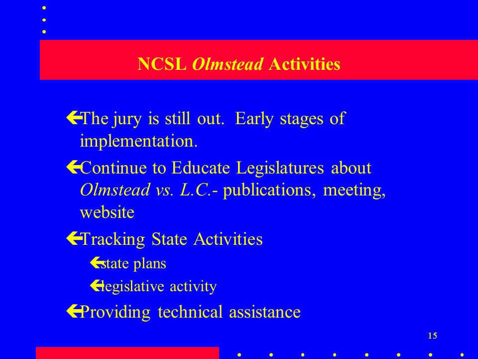 15 NCSL Olmstead Activities çThe jury is still out.