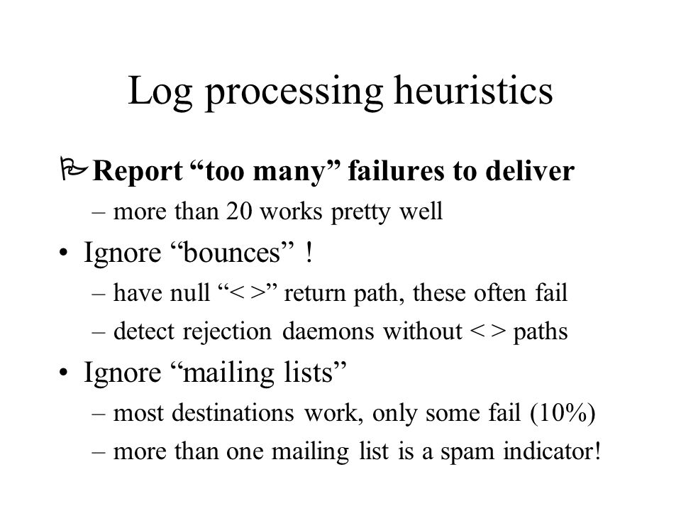 Log processing heuristics  Report too many failures to deliver –more than 20 works pretty well Ignore bounces .