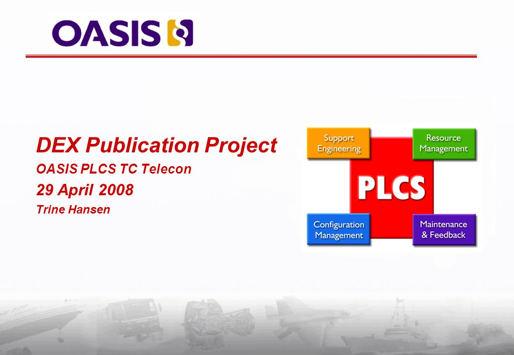 DEX Publication Project OASIS PLCS TC Telecon 29 April 2008 Trine Hansen