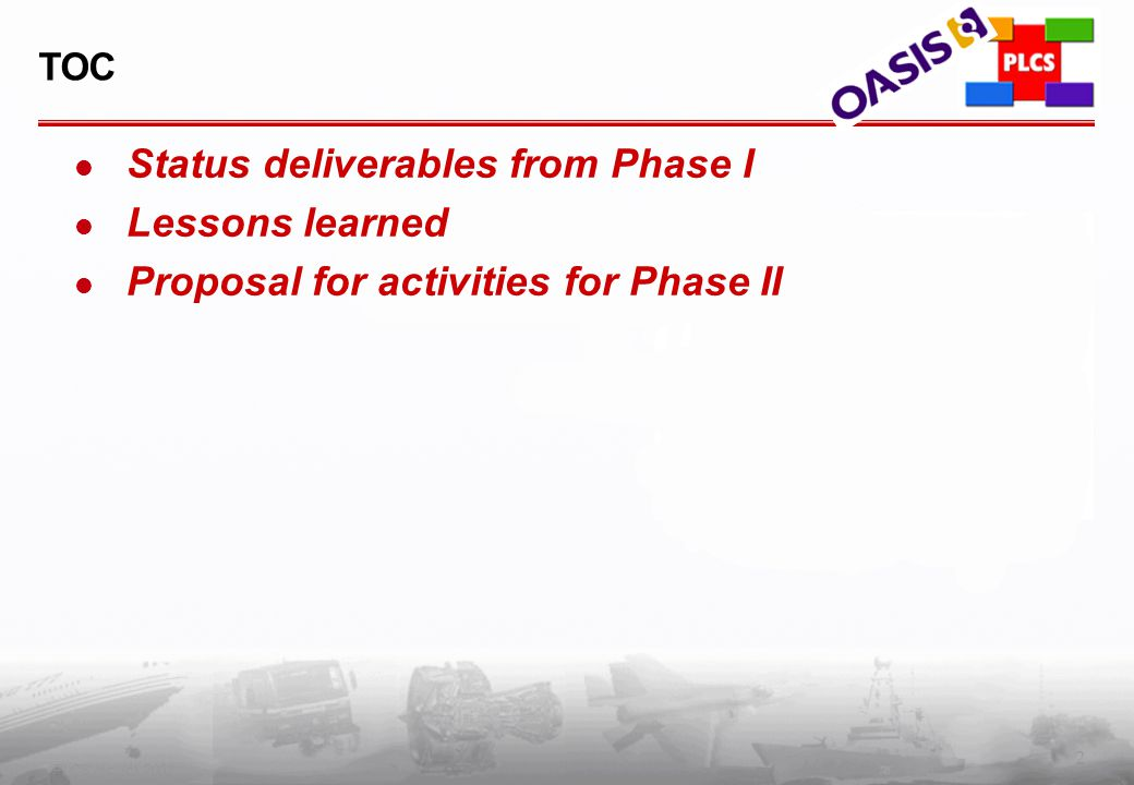 2 PLCS Inc. (c) 2002 TOC Status deliverables from Phase I Lessons learned Proposal for activities for Phase II