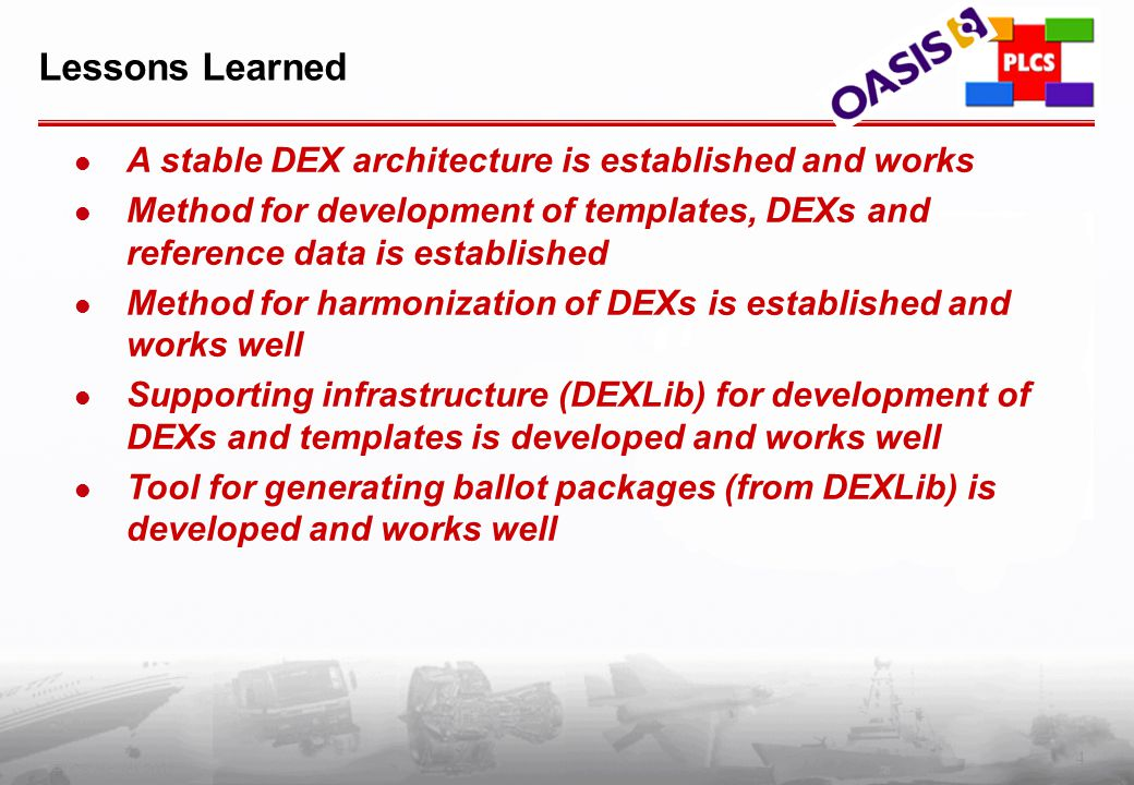 4 PLCS Inc. (c) 2002 Lessons Learned A stable DEX architecture is established and works Method for development of templates, DEXs and reference data i
