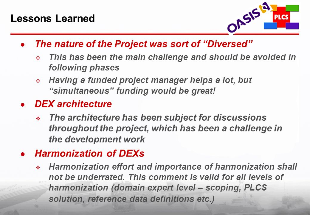 """5 PLCS Inc. (c) 2002 Lessons Learned The nature of the Project was sort of """"Diversed""""  This has been the main challenge and should be avoided in foll"""
