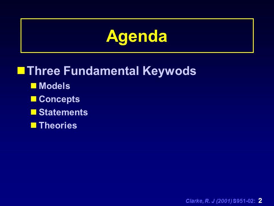Clarke, R. J (2001) S951-02: 2 Agenda Three Fundamental Keywods Models Concepts Statements Theories