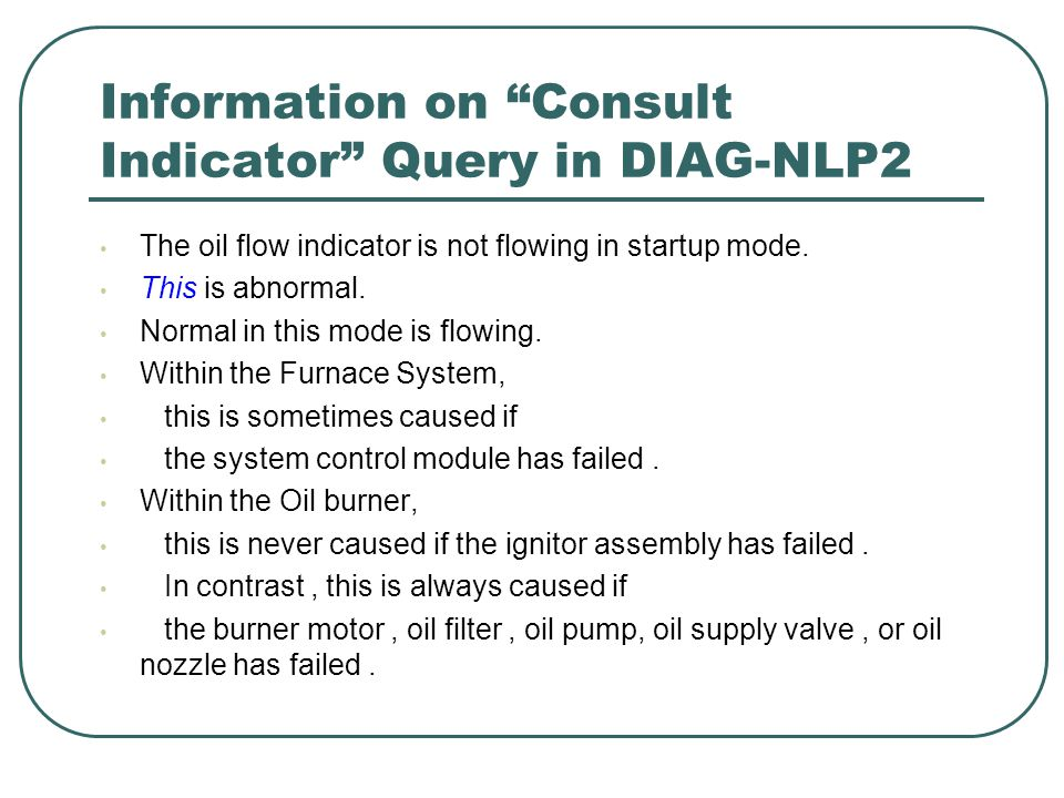 Information on Consult Indicator Query in DIAG-NLP2 The oil flow indicator is not flowing in startup mode.