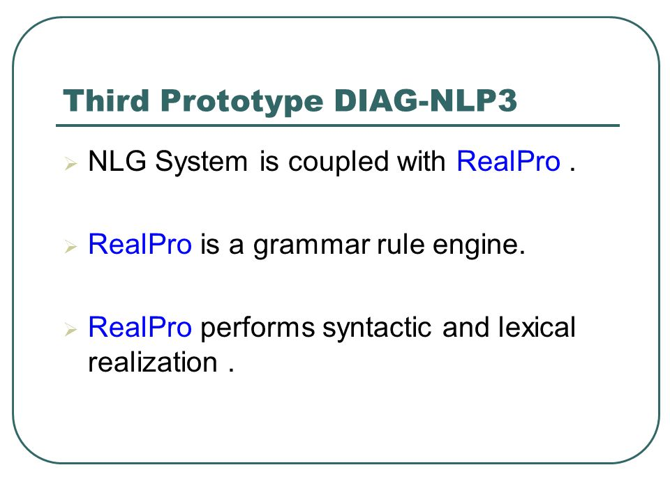 Third Prototype DIAG-NLP3  NLG System is coupled with RealPro.