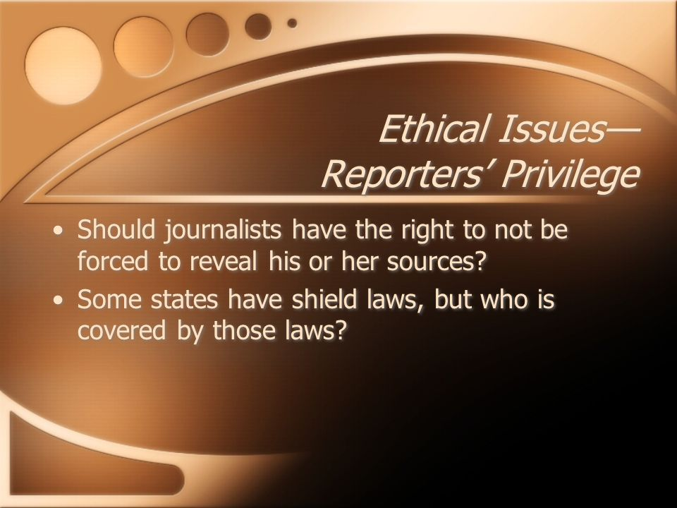Should journalists have the right to not be forced to reveal his or her sources? Some states have shield laws, but who is covered by those laws? Shoul