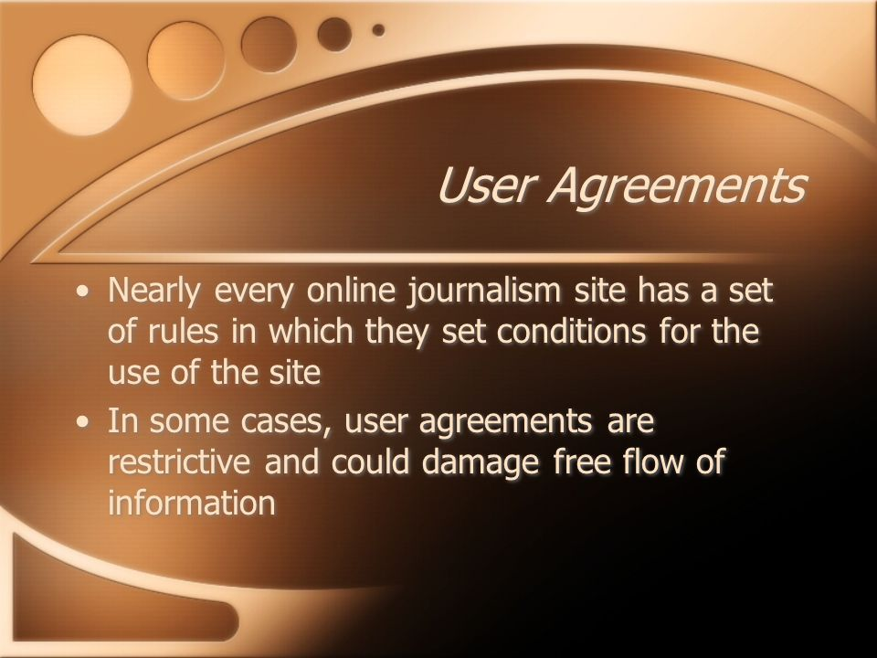 User Agreements Nearly every online journalism site has a set of rules in which they set conditions for the use of the site In some cases, user agreem