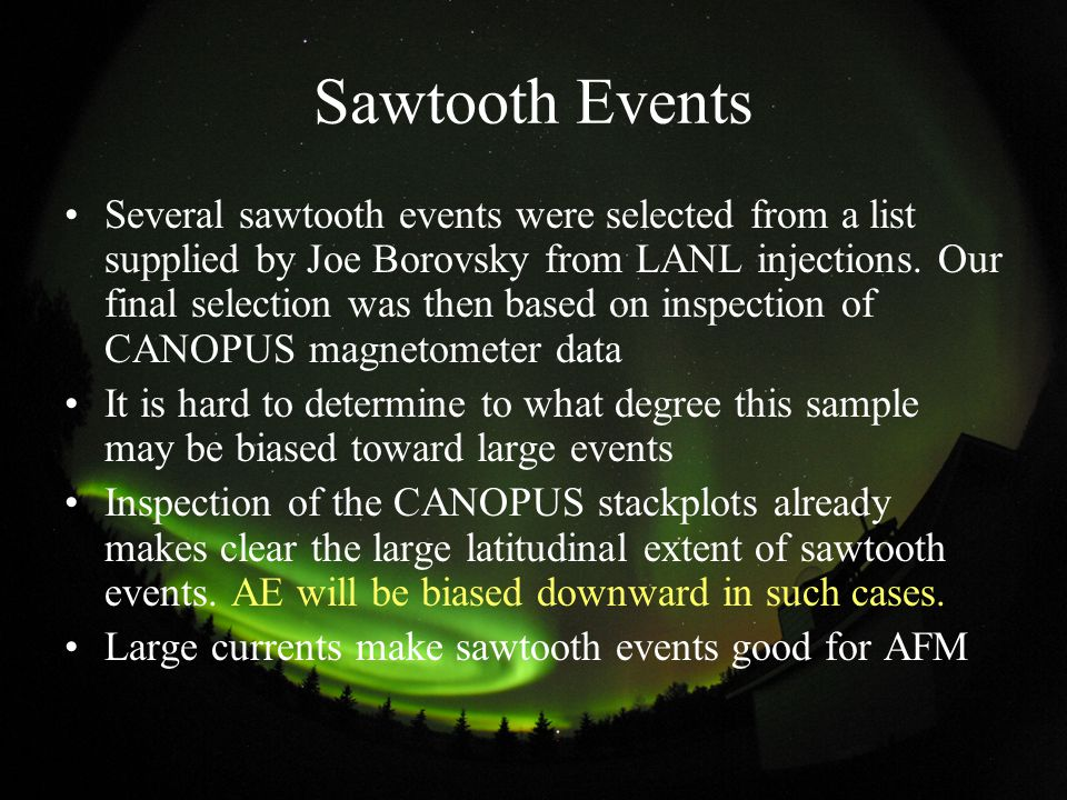 Sawtooth Events Several sawtooth events were selected from a list supplied by Joe Borovsky from LANL injections.