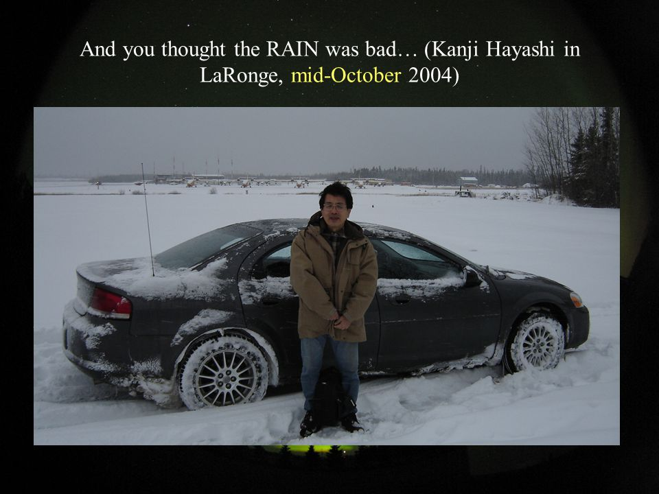 And you thought the RAIN was bad… (Kanji Hayashi in LaRonge, mid-October 2004)