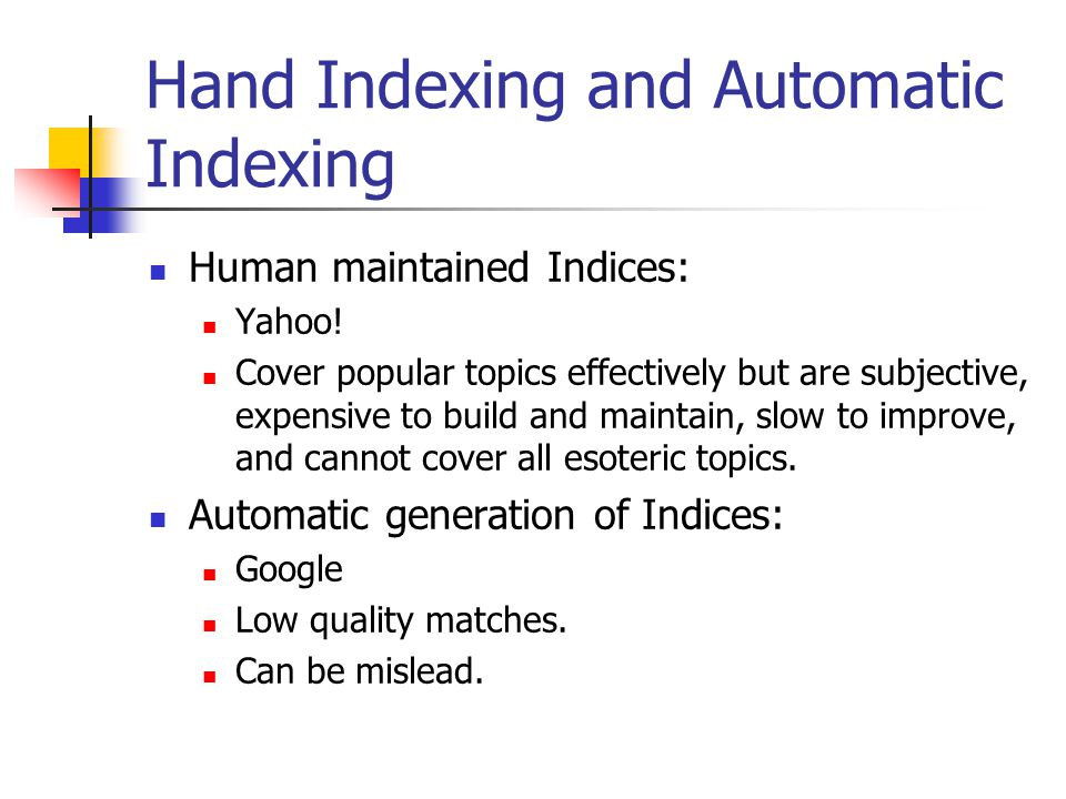 Hand Indexing and Automatic Indexing Human maintained Indices: Yahoo.