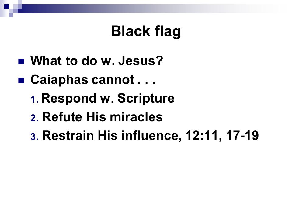 Black flag What to do w. Jesus. Caiaphas cannot...