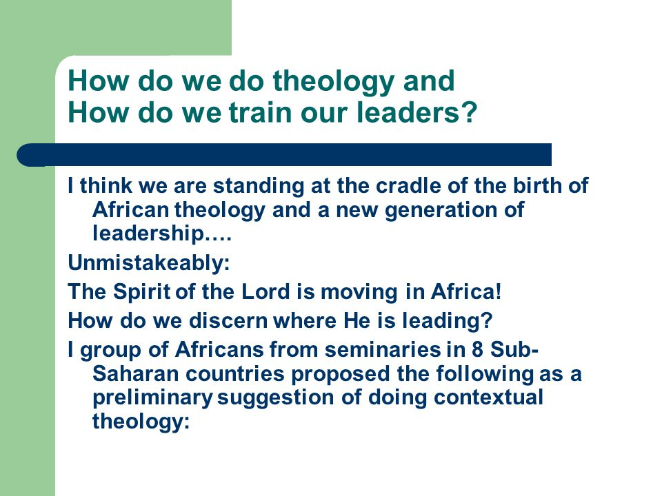How do we do theology and How do we train our leaders.