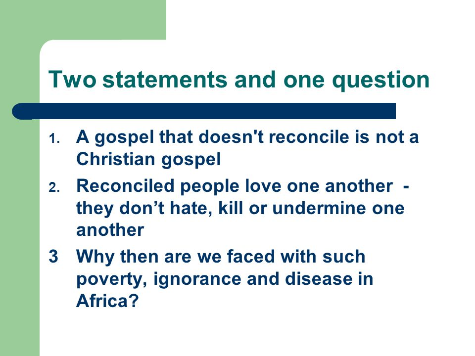 Two statements and one question 1.A gospel that doesn t reconcile is not a Christian gospel 2.