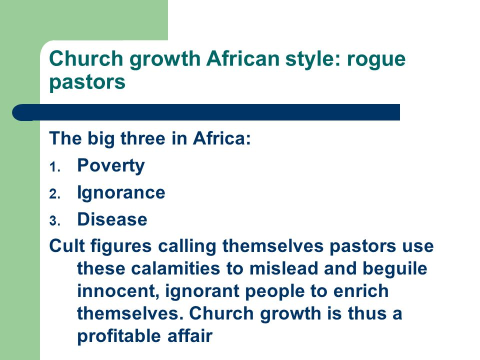 Church growth African style: rogue pastors The big three in Africa: 1.