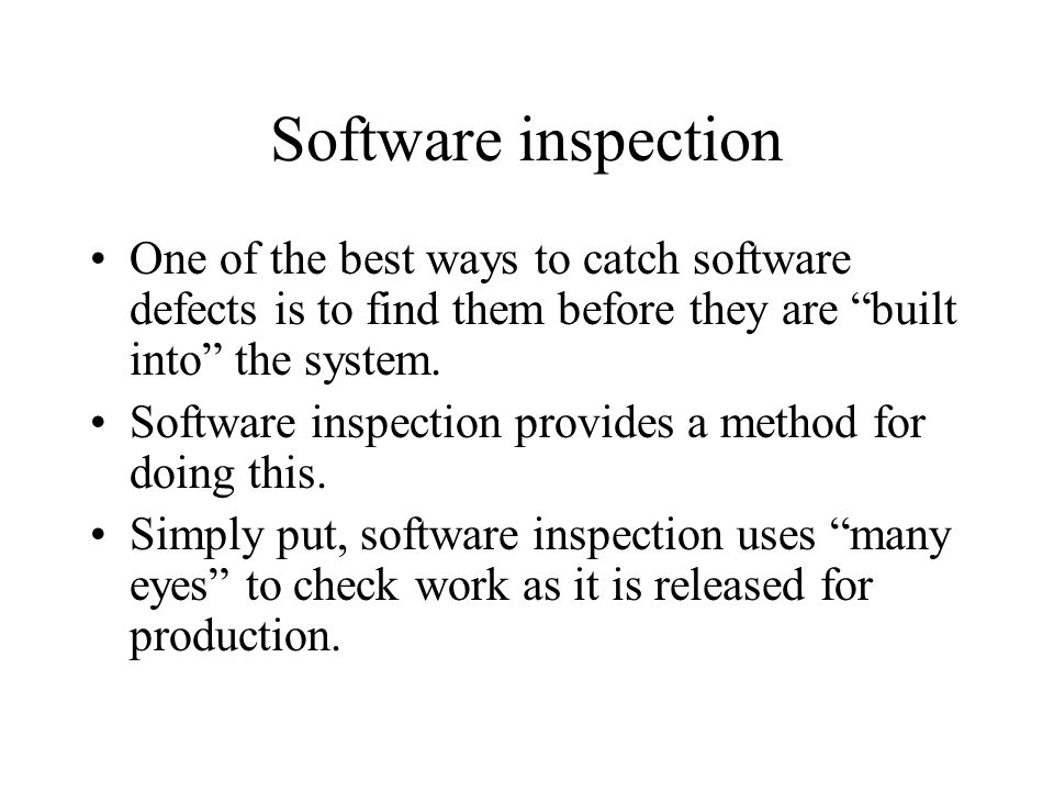 """Software inspection One of the best ways to catch software defects is to find them before they are """"built into"""" the system. Software inspection provid"""