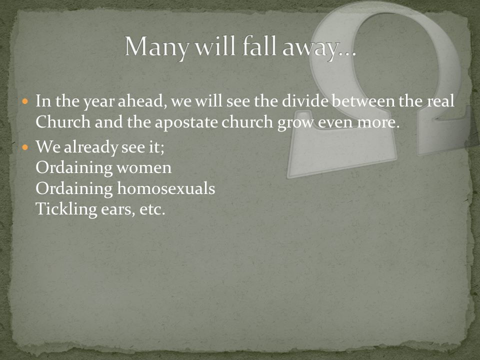 In the year ahead, we will see the divide between the real Church and the apostate church grow even more.