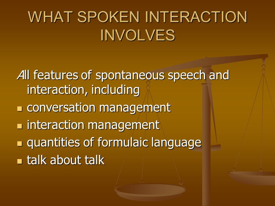 4. SPOKEN INTERACTION THE MOST IMPORTANT FOR MOST.
