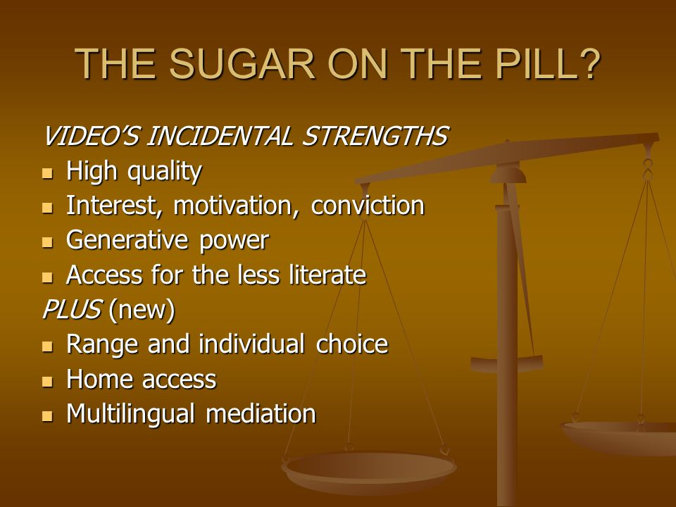 THE SUGAR ON THE PILL.