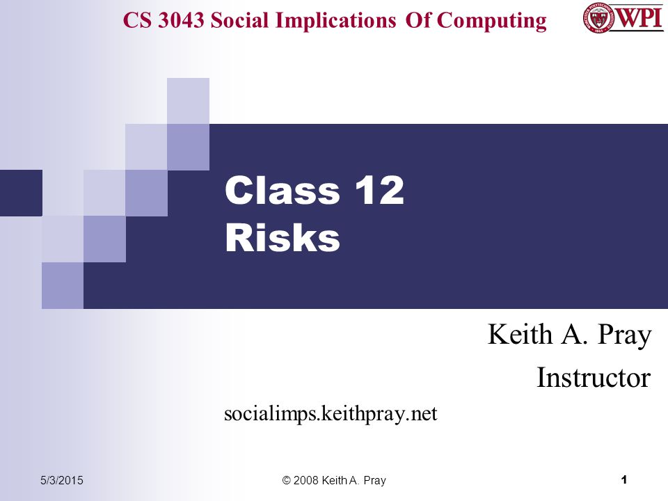 CS 3043 Social Implications Of Computing 5/3/2015© 2008 Keith A.