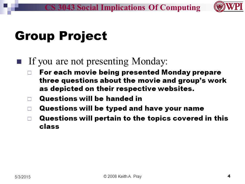 CS 3043 Social Implications Of Computing Group Project If you are not presenting Monday:  For each movie being presented Monday prepare three questions about the movie and group's work as depicted on their respective websites.