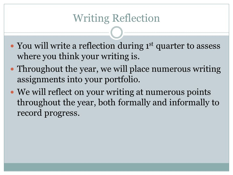 Writing Reflection Cont.You will write a two-page reflection due at the end of the 3 rd quarter.