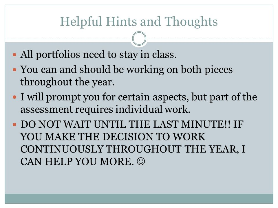 Helpful Hints and Thoughts All portfolios need to stay in class.