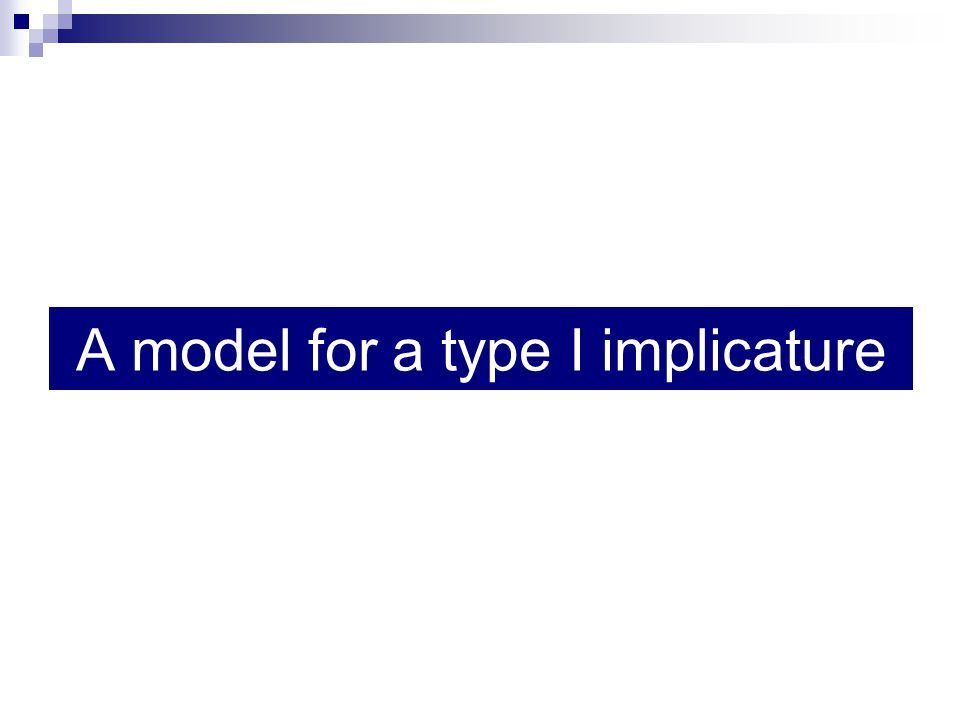 A model for a type I implicature