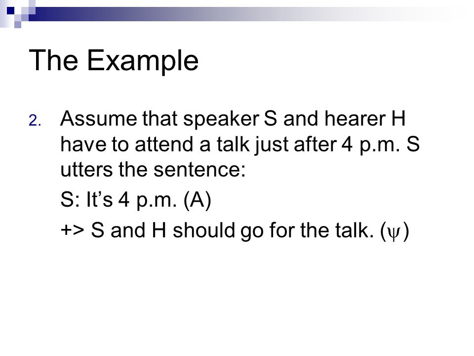 The Example 2. Assume that speaker S and hearer H have to attend a talk just after 4 p.m.