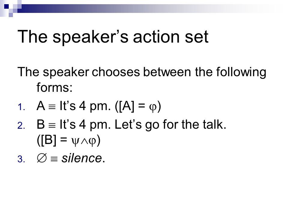The speaker's action set The speaker chooses between the following forms: 1.