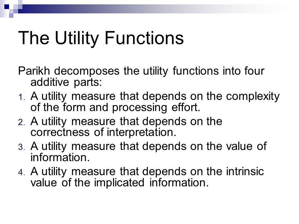 The Utility Functions Parikh decomposes the utility functions into four additive parts: 1.