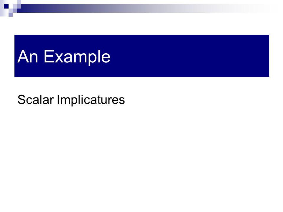 An Example Scalar Implicatures
