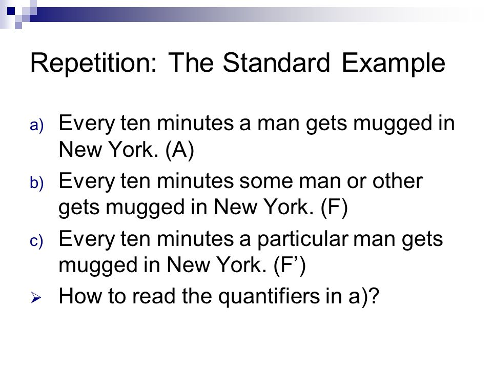 Repetition: The Standard Example a) Every ten minutes a man gets mugged in New York.