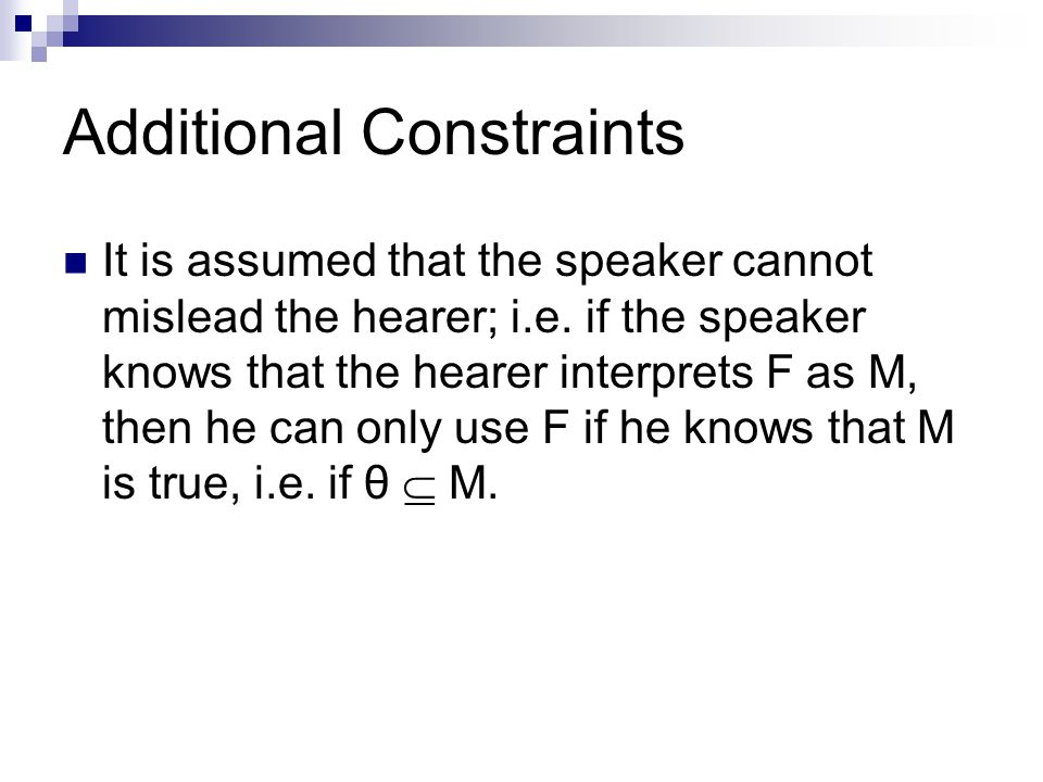 Additional Constraints It is assumed that the speaker cannot mislead the hearer; i.e.