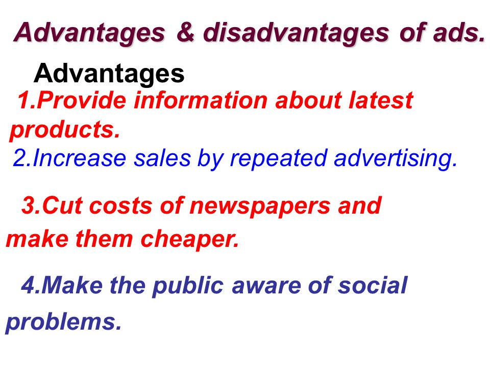 Advantages & disadvantages of ads. Advantages 1.Provide information about latest products.
