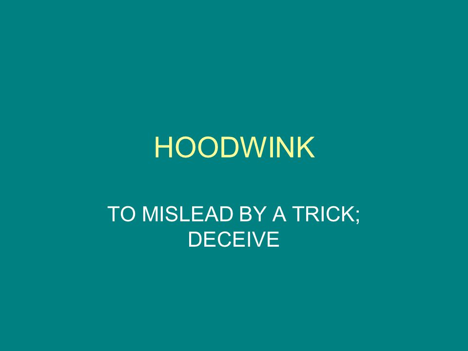 HOODWINK TO MISLEAD BY A TRICK; DECEIVE