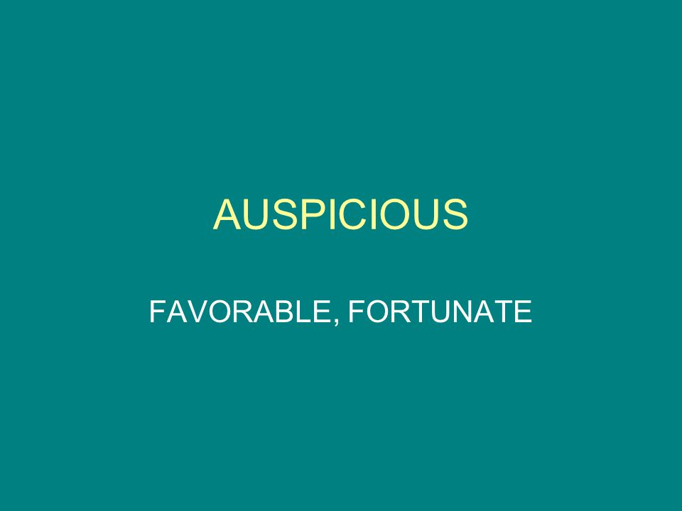 AUSPICIOUS FAVORABLE, FORTUNATE