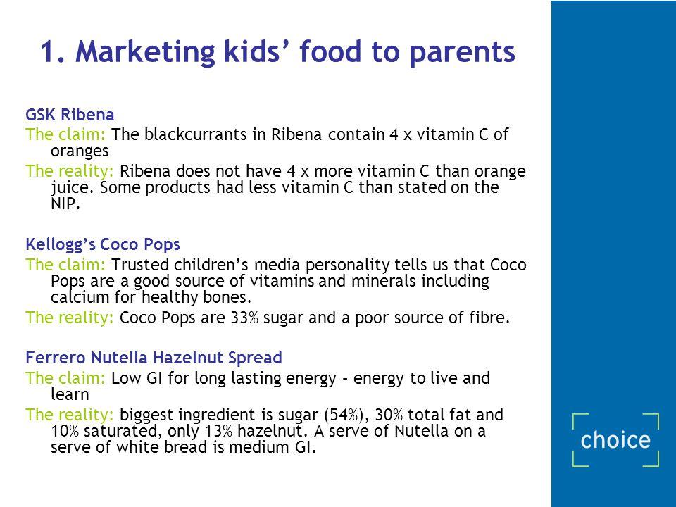 1. Marketing kids' food to parents GSK Ribena The claim: The blackcurrants in Ribena contain 4 x vitamin C of oranges The reality: Ribena does not hav