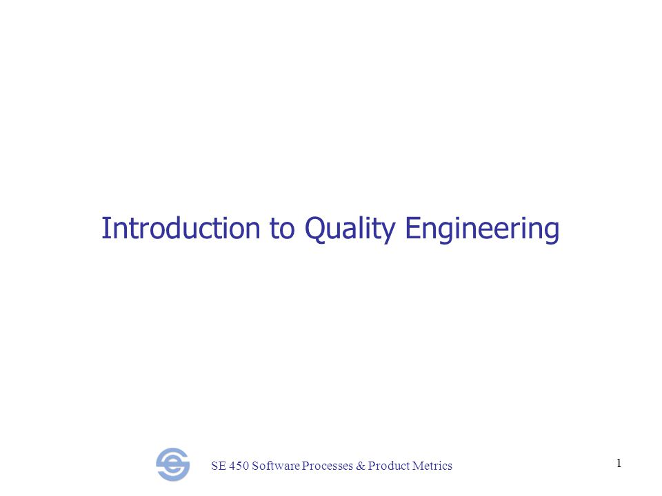 SE 450 Software Processes & Product Metrics 1 Introduction to Quality Engineering
