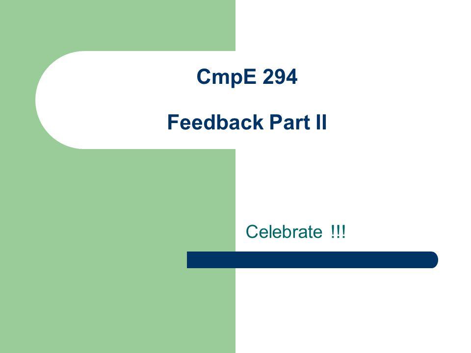 CmpE 294 Feedback Part II Celebrate !!!