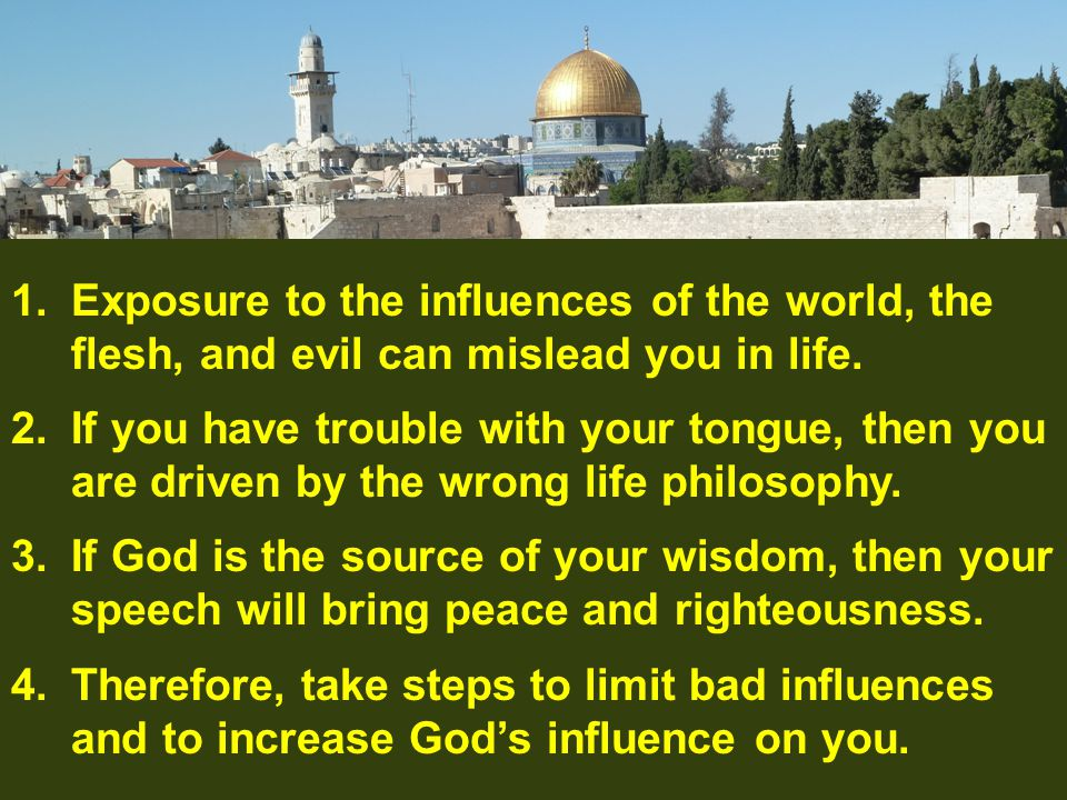 1.Exposure to the influences of the world, the flesh, and evil can mislead you in life.