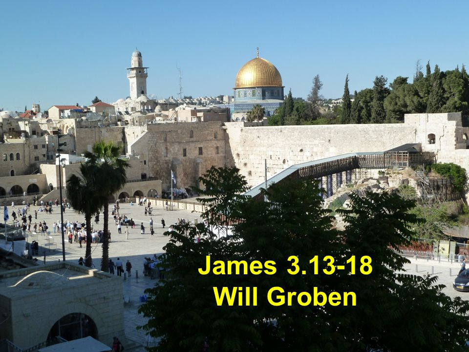 James 3.13-18 Will Groben