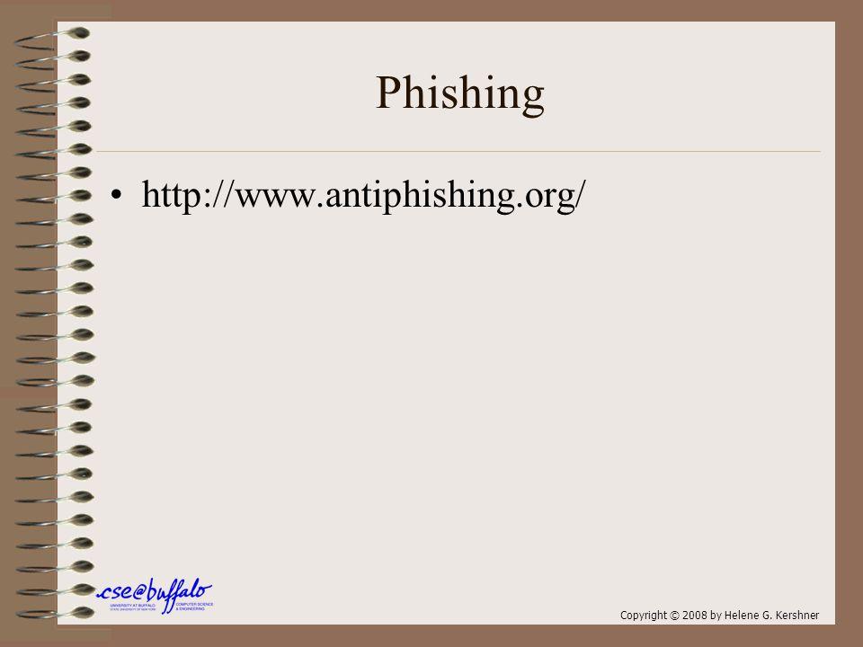 Phishing http://www.antiphishing.org/ Copyright © 2008 by Helene G. Kershner