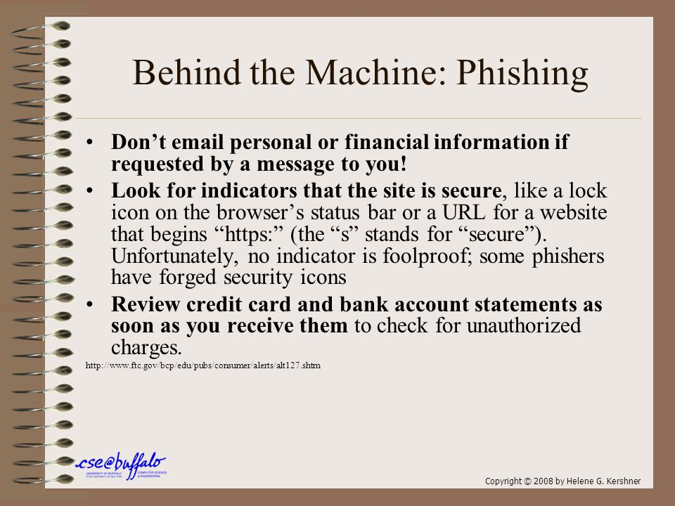 Behind the Machine: Phishing Don't email personal or financial information if requested by a message to you.