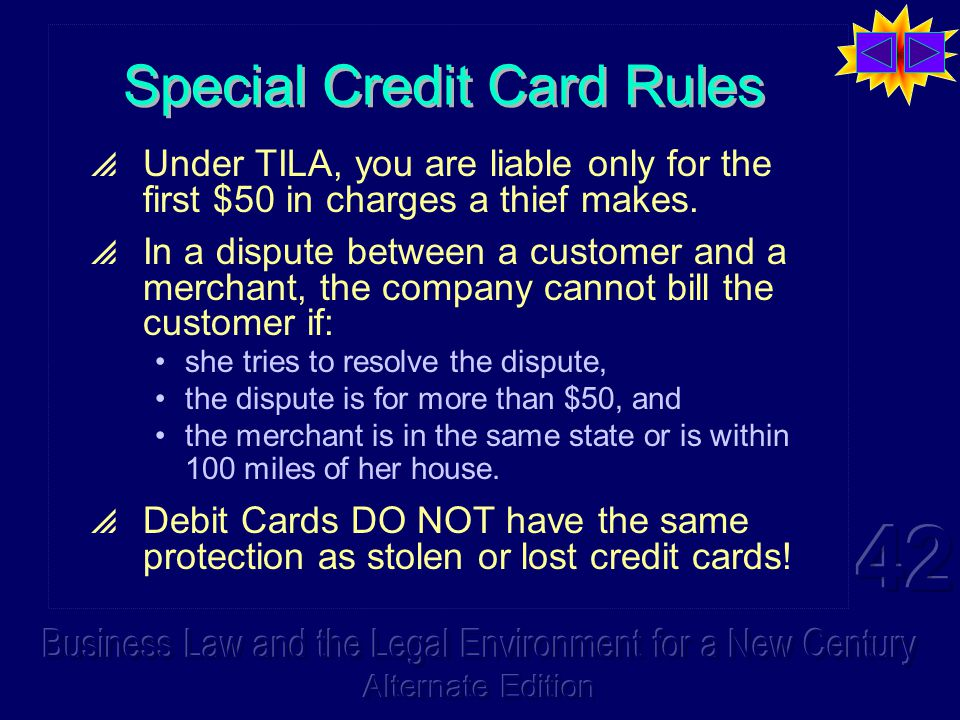 Special Credit Card Rules  Under TILA, you are liable only for the first $50 in charges a thief makes.